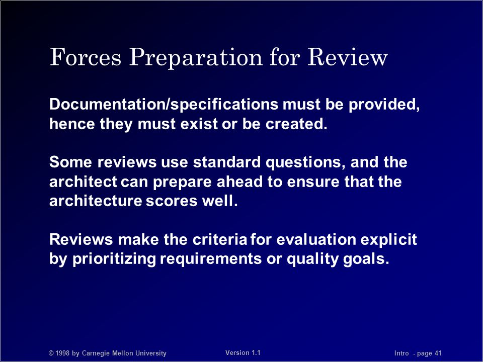 © 1998 by Carnegie Mellon University Intro - page 41 Version 1.1 Forces Preparation for Review Documentation/specifications must be provided, hence they must exist or be created.