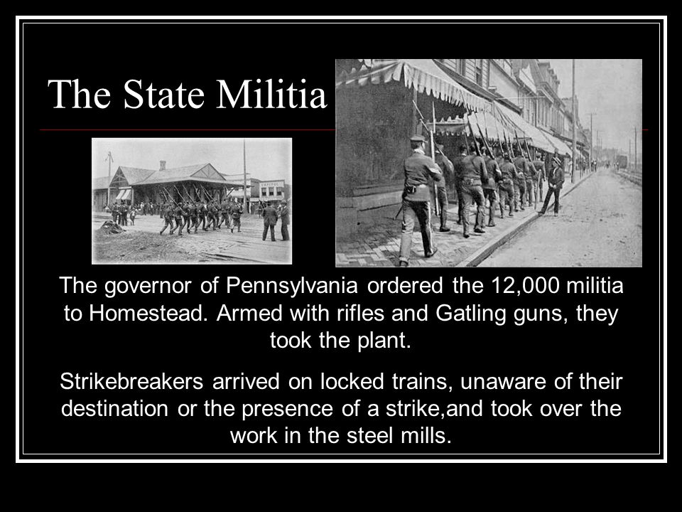 The State Militia The governor of Pennsylvania ordered the 12,000 militia to Homestead.