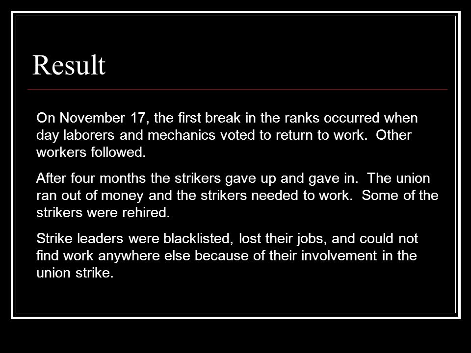 Result On November 17, the first break in the ranks occurred when day laborers and mechanics voted to return to work.