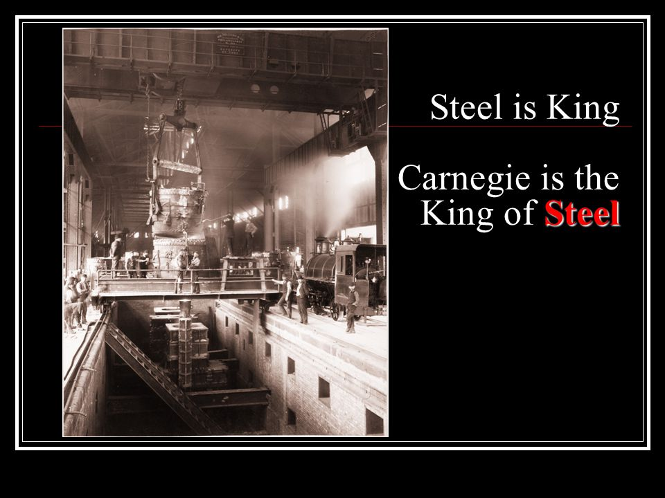 Steel Steel is King Carnegie is the King of Steel