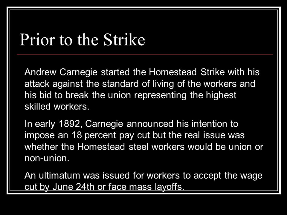 Prior to the Strike In 1892, when the contract came up for renewal and the July deadline approached, Carnegie and his Homestead president, Henry Clay Frick, made a decision based on economics.