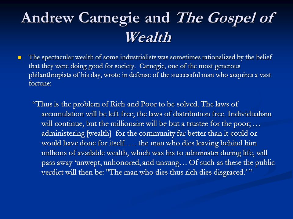 Andrew Carnegie and The Gospel of Wealth The spectacular wealth of some industrialists was sometimes rationalized by the belief that they were doing g