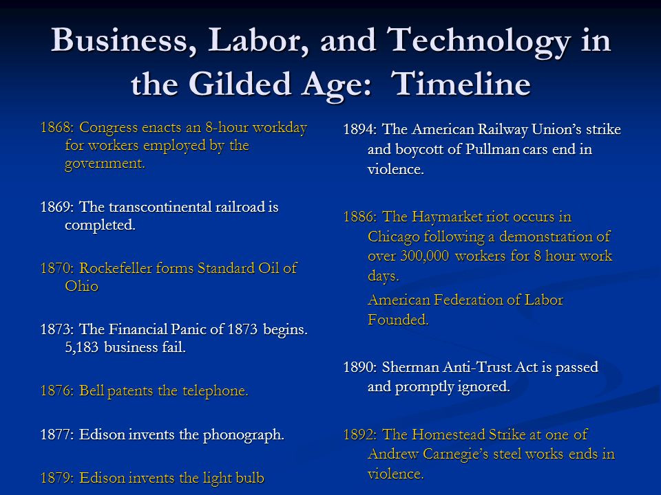 Business, Labor, and Technology in the Gilded Age: Timeline 1868: Congress enacts an 8-hour workday for workers employed by the government. 1869: The