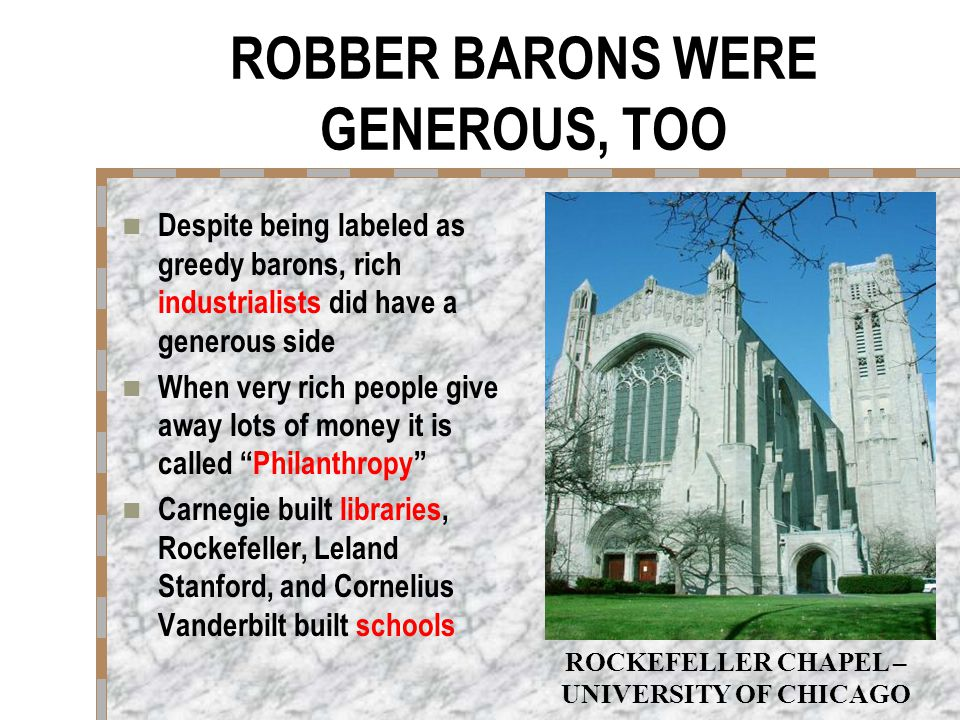 ROBBER BARONS WERE GENEROUS, TOO Despite being labeled as greedy barons, rich industrialists did have a generous side When very rich people give away