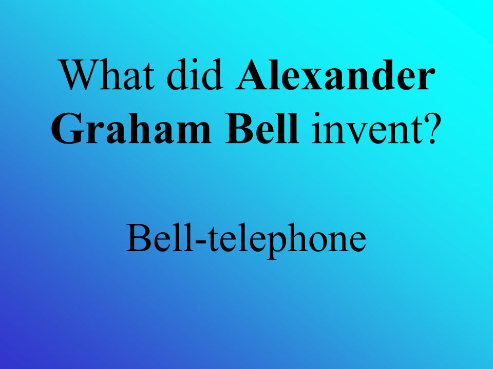 What did Alexander Graham Bell invent? Bell-telephone