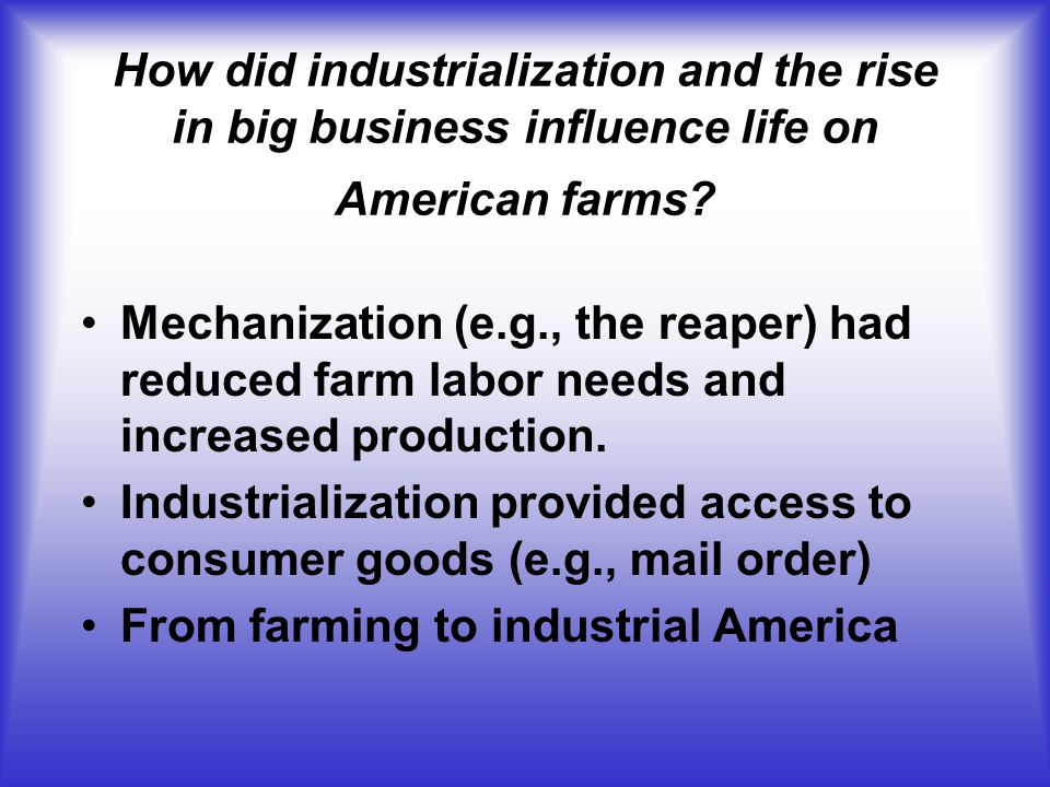How did industrialization and the rise in big business influence life on American farms.