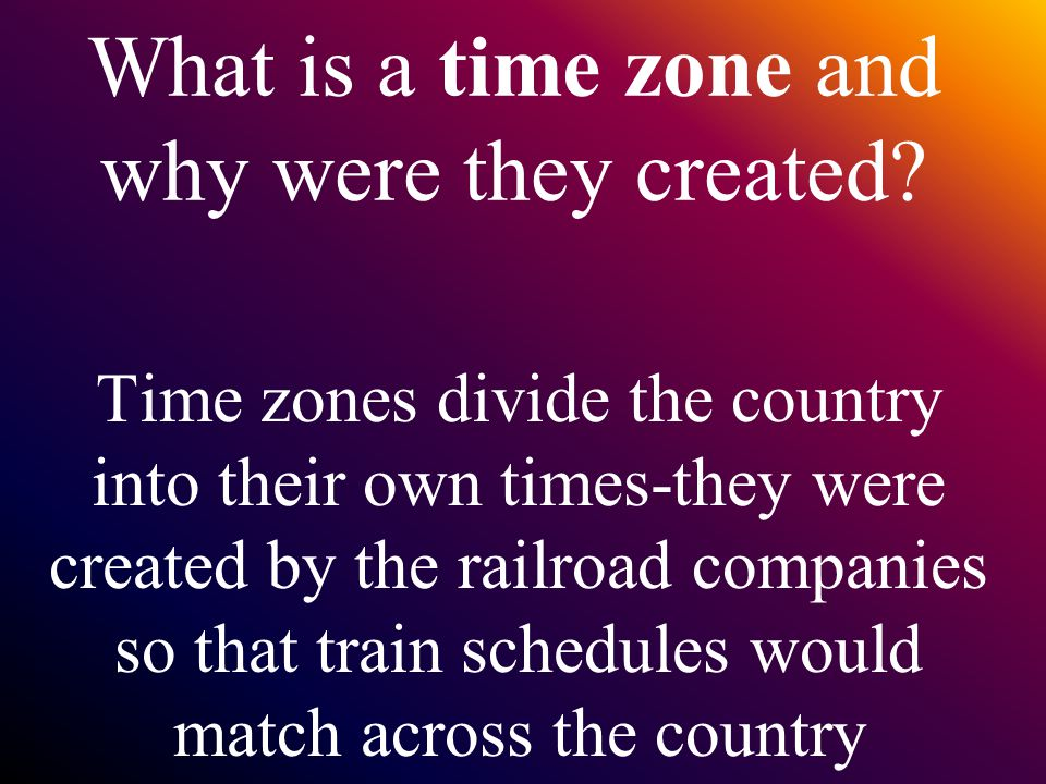 What is a time zone and why were they created.