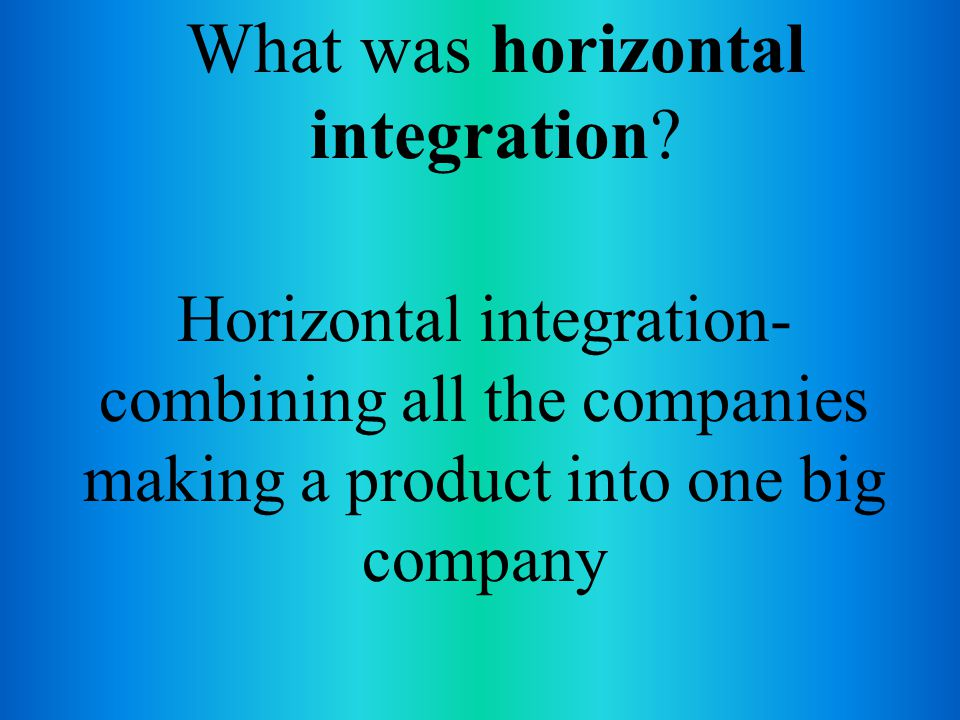 What was horizontal integration.