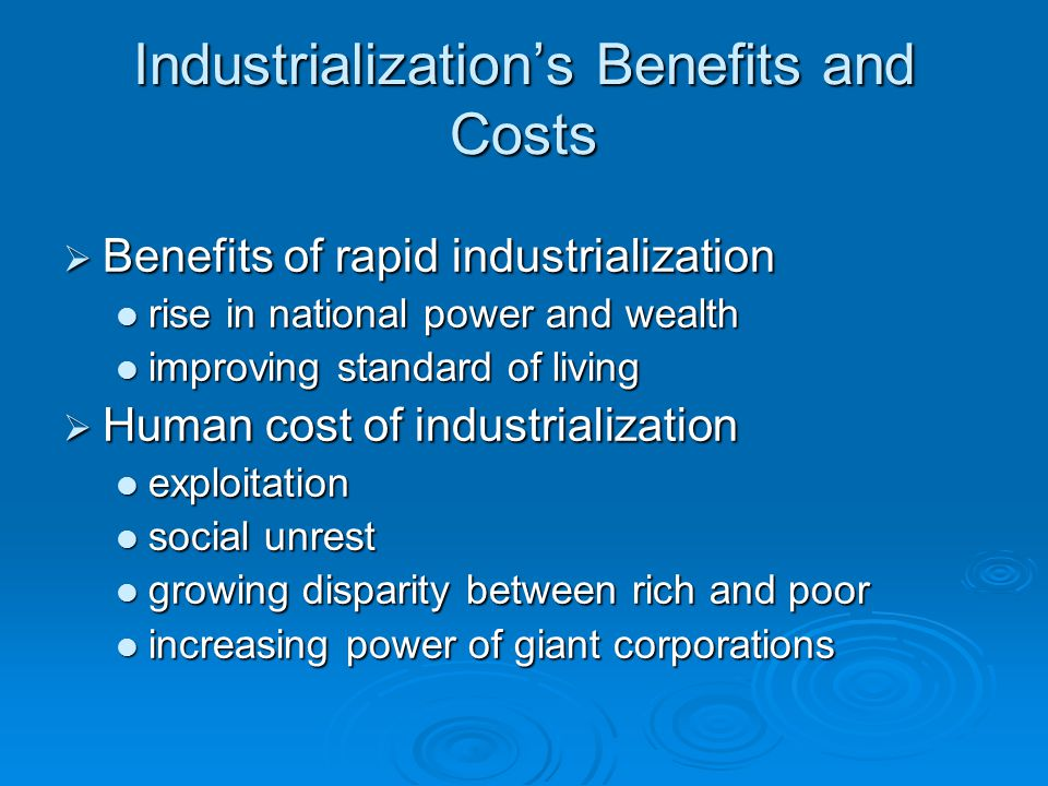 Industrialization's Benefits and Costs  Benefits of rapid industrialization rise in national power and wealth rise in national power and wealth impro
