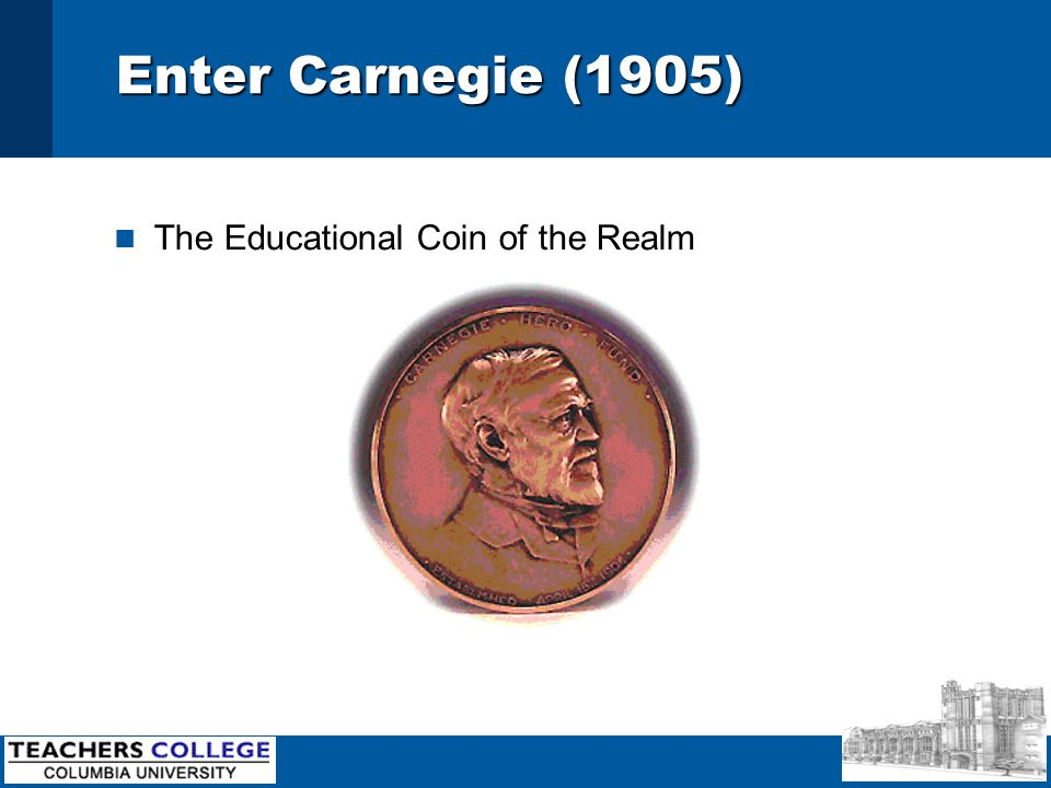 Enter Carnegie (1905) n The Educational Coin of the Realm
