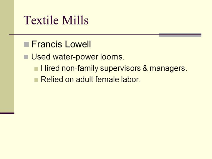 Textile Mills Francis Lowell Used water-power looms.