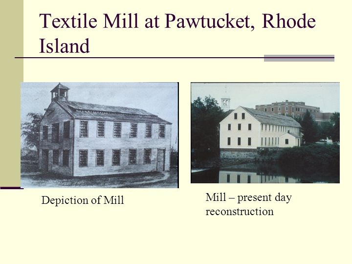 Textile Mill at Pawtucket, Rhode Island Mill – present day reconstruction Depiction of Mill