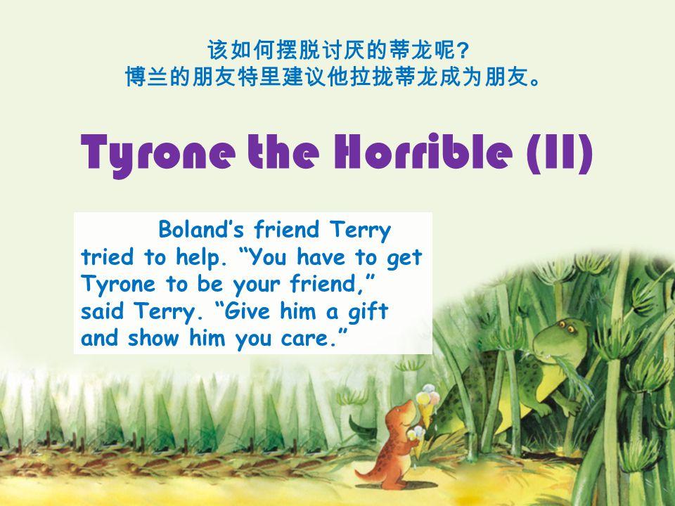 该如何摆脱讨厌的蒂龙呢 . 博兰的朋友特里建议他拉拢蒂龙成为朋友。 Tyrone the Horrible (II) Boland's friend Terry tried to help.