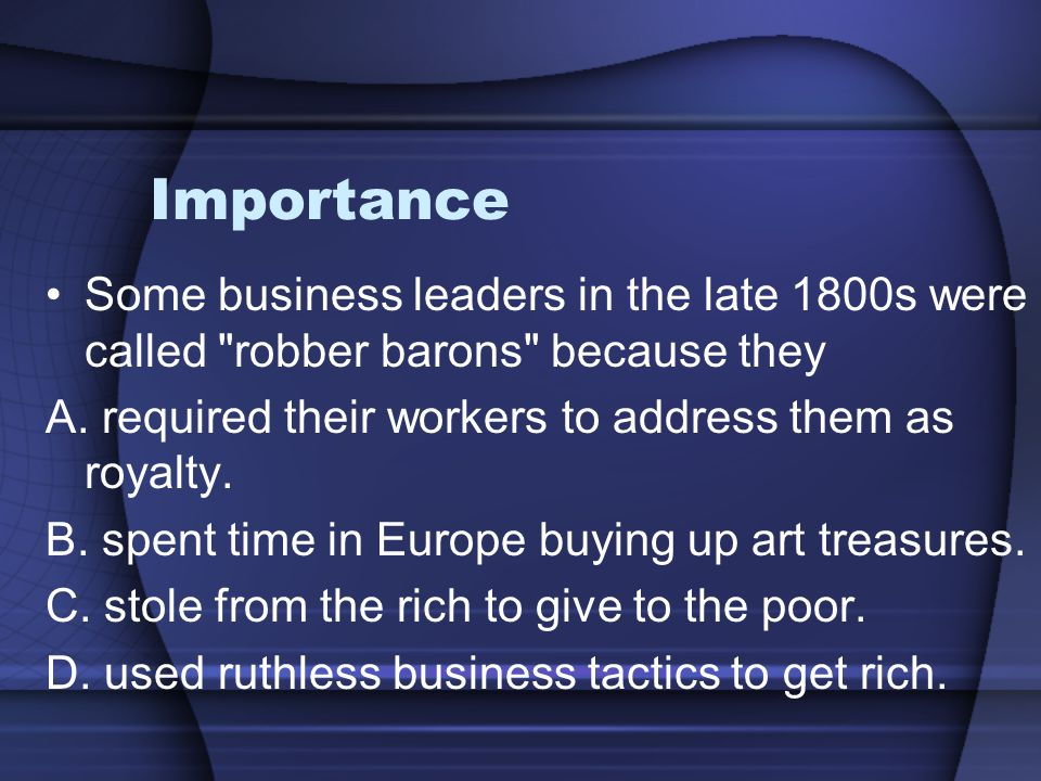 Importance Some business leaders in the late 1800s were called