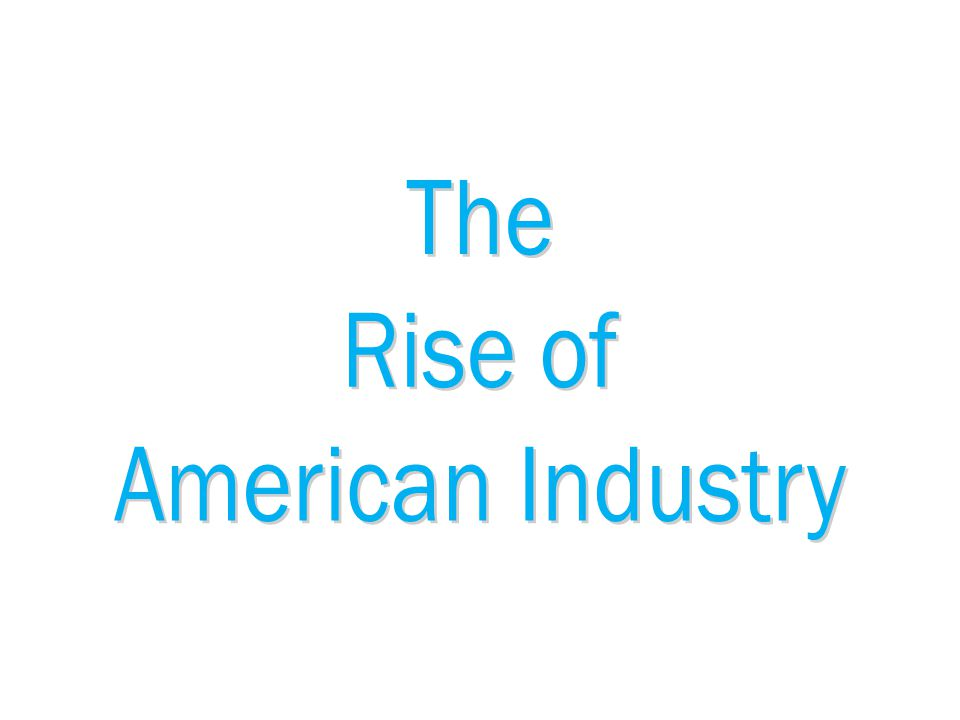 Important Questions to Ponder What factors contributed to the rise of American industry.