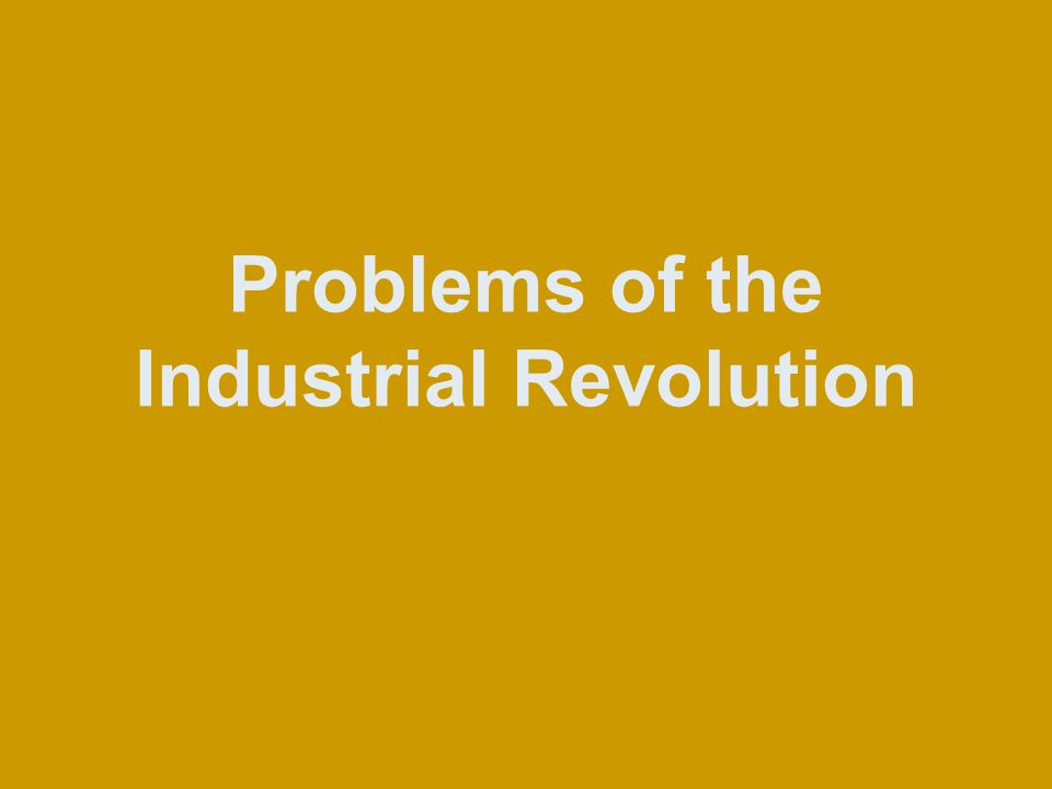 Problems of the Industrial Revolution