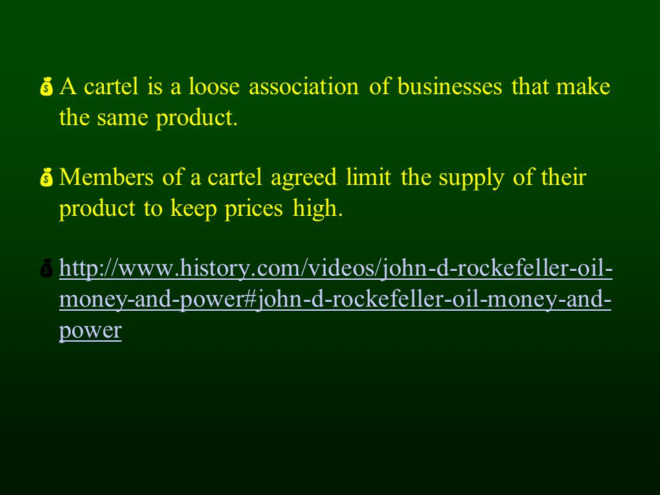  A cartel is a loose association of businesses that make the same product.  Members of a cartel agreed limit the supply of their product to keep pri