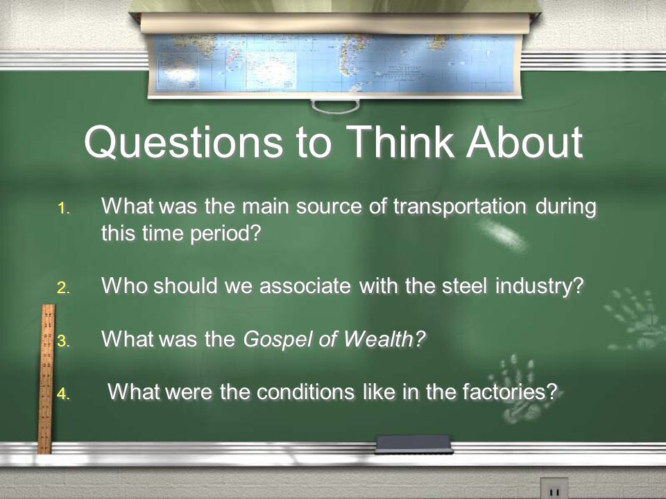 Questions to Think About 1. What was the main source of transportation during this time period.