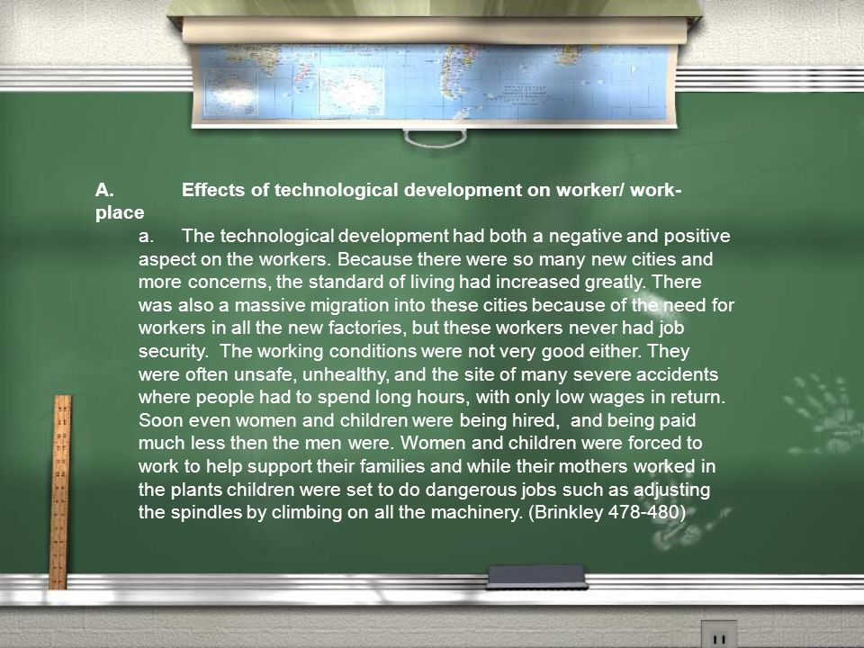 A.Effects of technological development on worker/ work- place a.The technological development had both a negative and positive aspect on the workers.