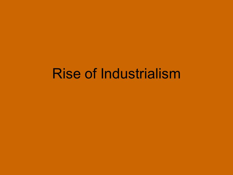Rise of Industrialism ***** Thesis: (When + Where + Topic + Significance) 1.(From the graphs, what generalization can you make about the pattern of industrial growth between 1870 and 1920?) 2.(What was the connection between growth in coal and steel.