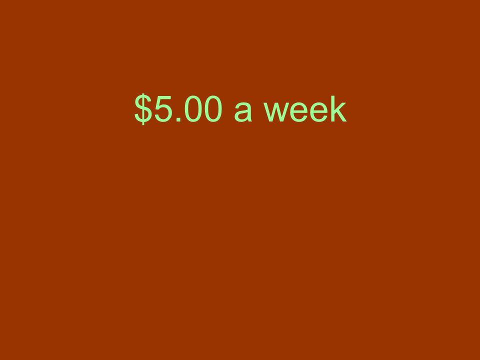 $5.00 a week