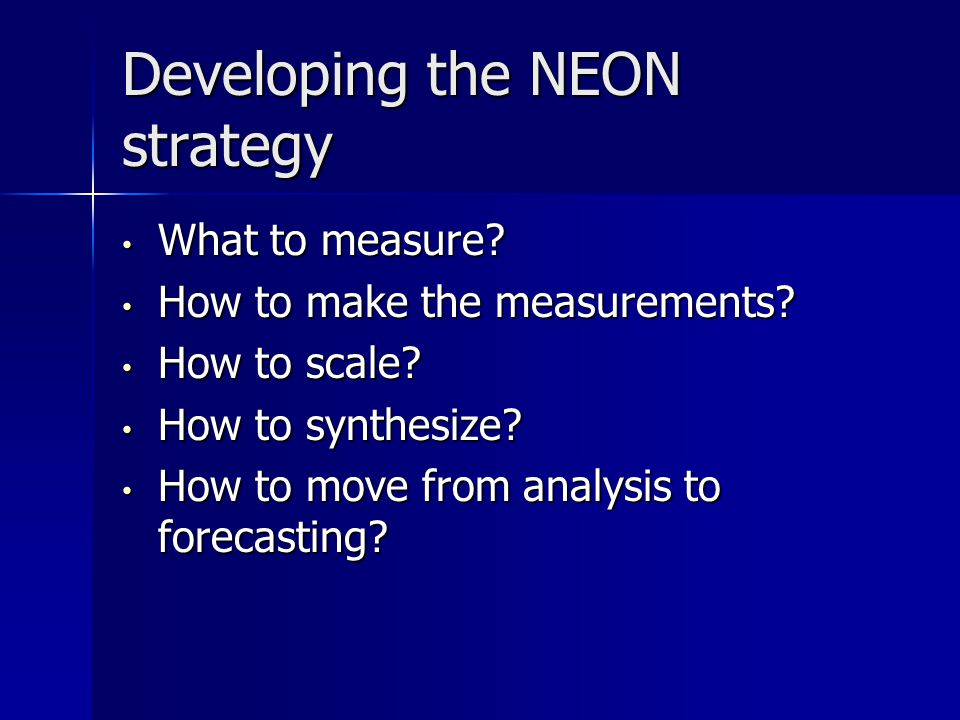 Developing the NEON strategy What to measure. What to measure.