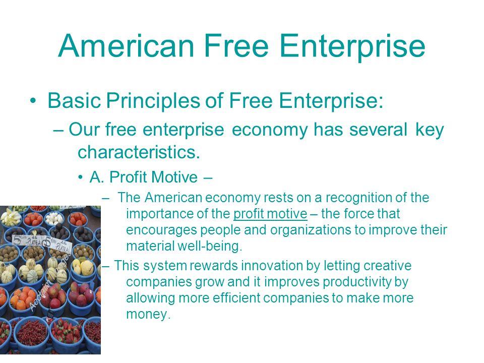 American Free Enterprise Basic Principles of Free Enterprise: –Our free enterprise economy has several key characteristics.