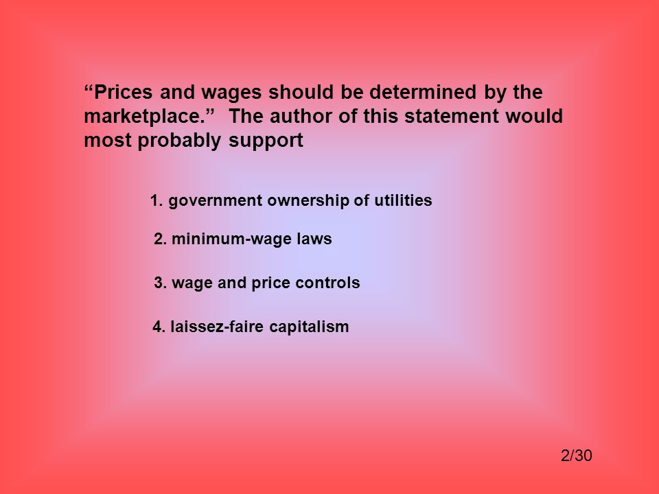 Prices and wages should be determined by the marketplace. The author of this statement would most probably support 1.