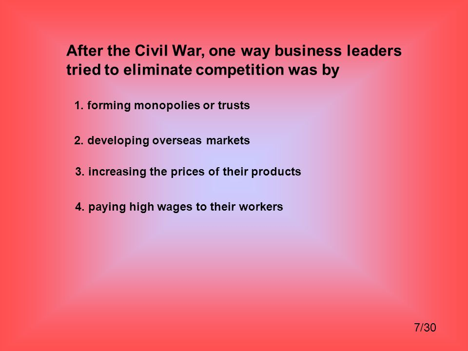After the Civil War, one way business leaders tried to eliminate competition was by 1.