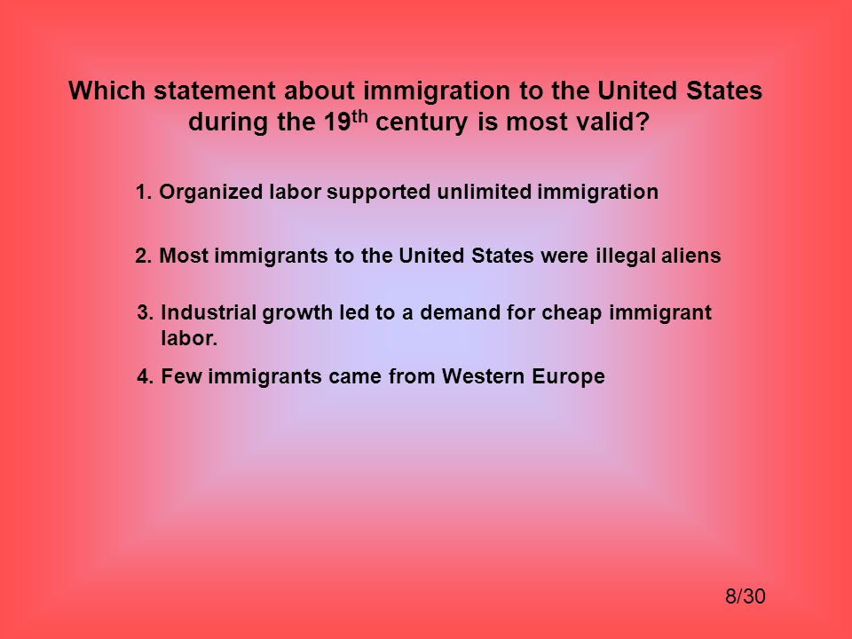 Which statement about immigration to the United States during the 19 th century is most valid.