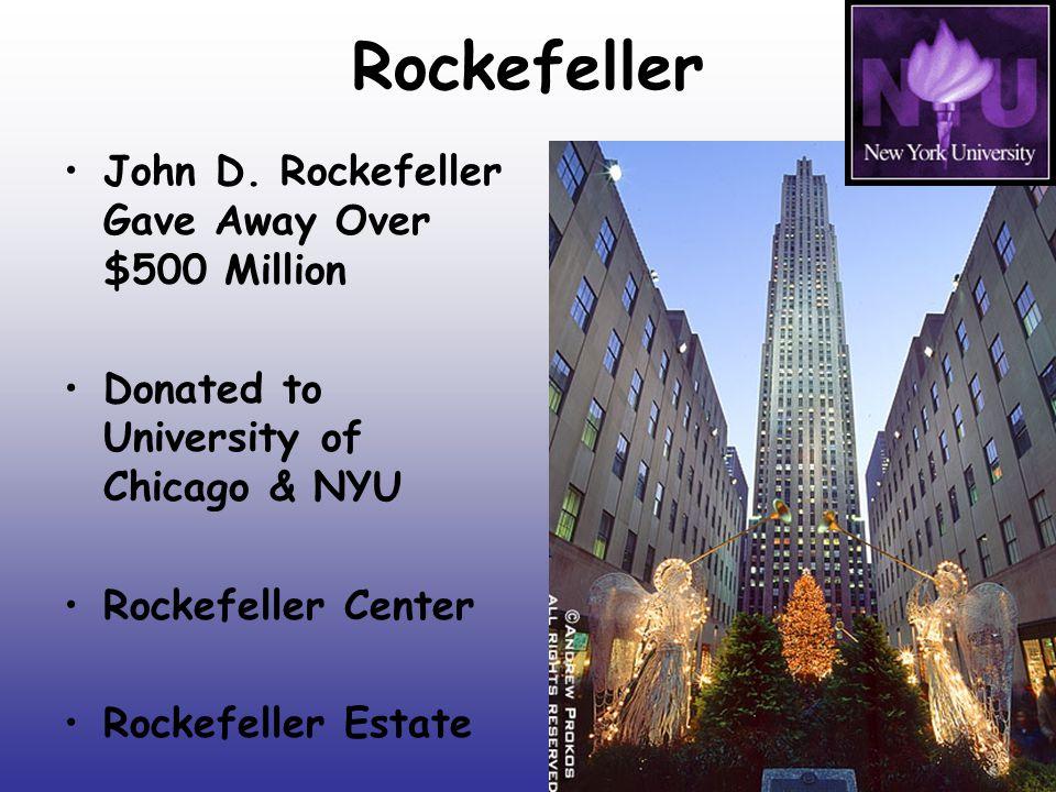 Rockefeller John D. Rockefeller Gave Away Over $500 Million Donated to University of Chicago & NYU Rockefeller Center Rockefeller Estate