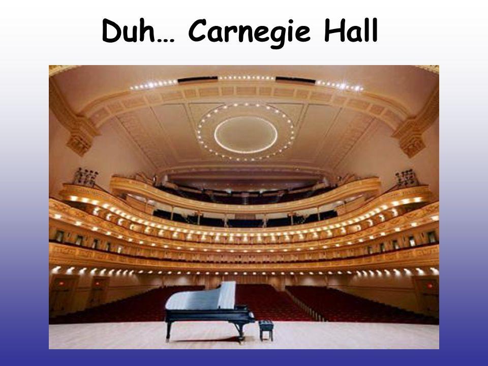 Duh… Carnegie Hall
