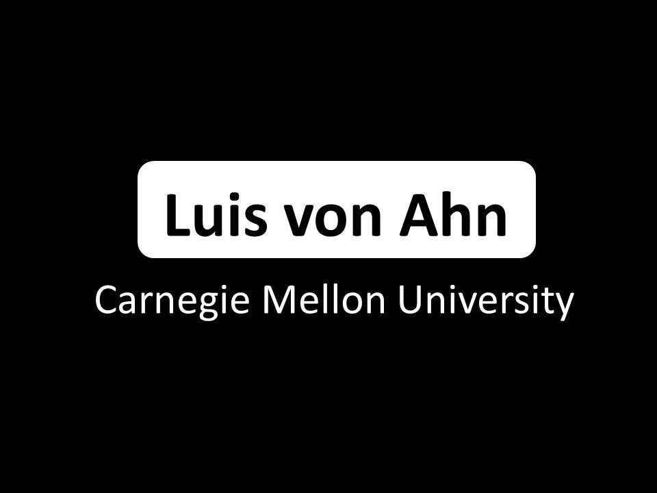 Luis von Ahn Carnegie Mellon University
