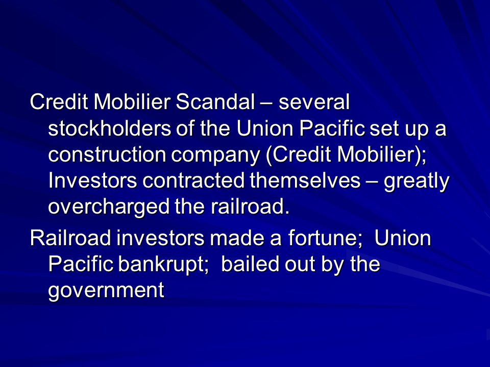 Credit Mobilier Scandal – several stockholders of the Union Pacific set up a construction company (Credit Mobilier); Investors contracted themselves –