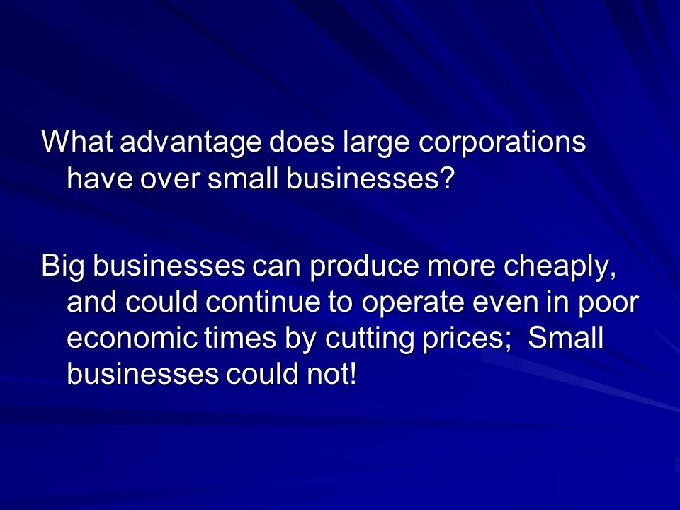 What advantage does large corporations have over small businesses.