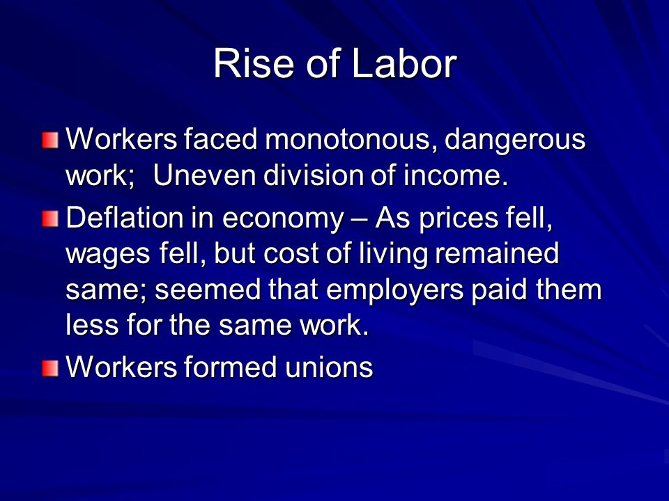 Rise of Labor Workers faced monotonous, dangerous work; Uneven division of income.