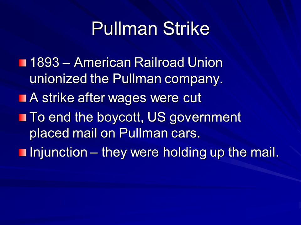 Pullman Strike 1893 – American Railroad Union unionized the Pullman company.
