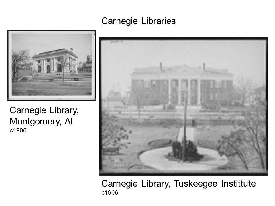 Carnegie Library, Montgomery, AL c1906 Carnegie Library, Tuskeegee Instittute c1906 Carnegie Libraries