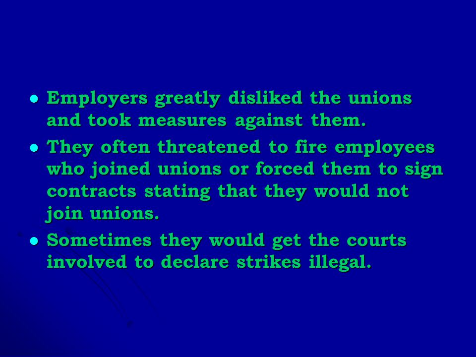 Employers greatly disliked the unions and took measures against them.