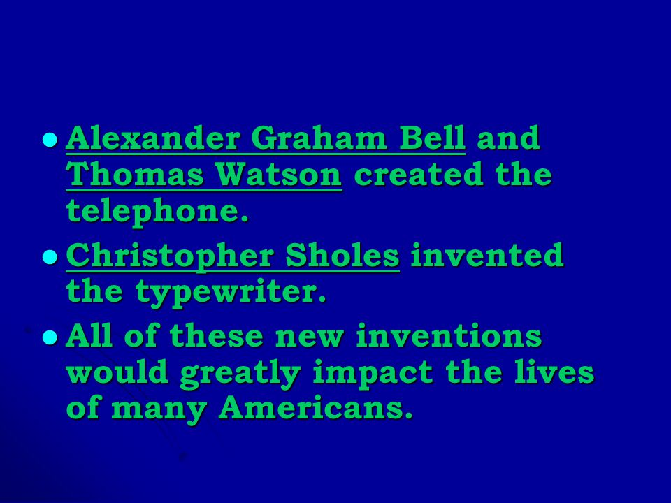 Alexander Graham Bell and Thomas Watson created the telephone.