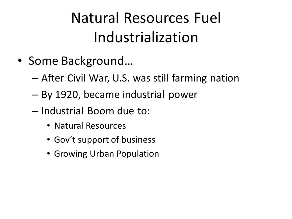 Natural Resources Fuel Industrialization Black Gold – Native Americans used oil for natural uses – By 1840, Americans used it to light lamps – Edwin L.