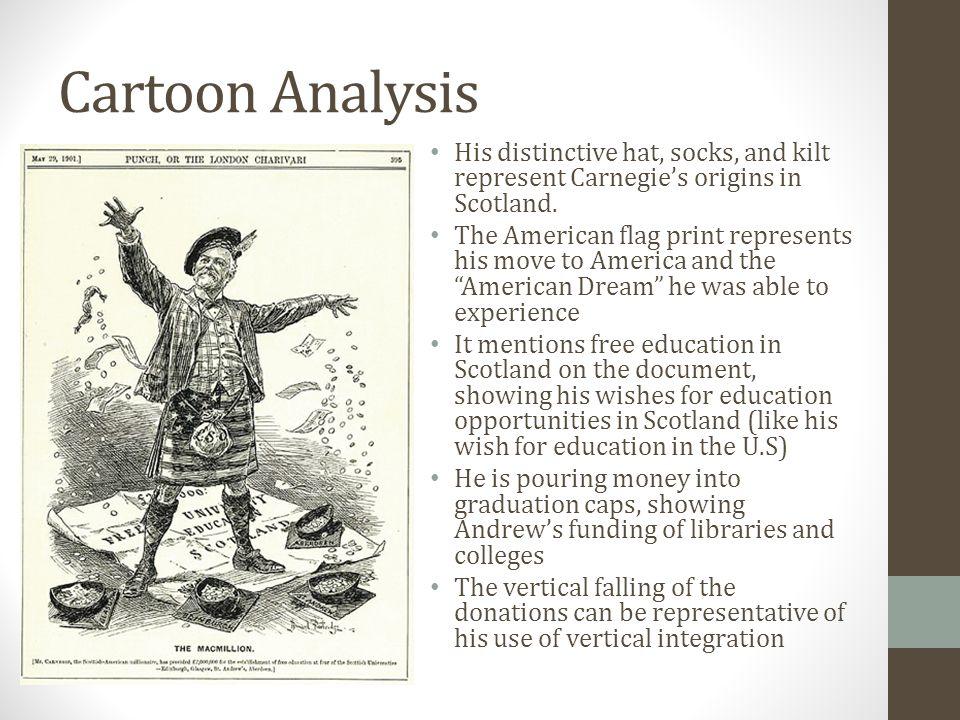 Cartoon Analysis His distinctive hat, socks, and kilt represent Carnegie's origins in Scotland.