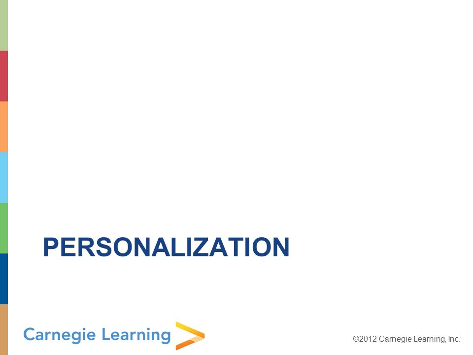 ©2012 Carnegie Learning, Inc. PERSONALIZATION