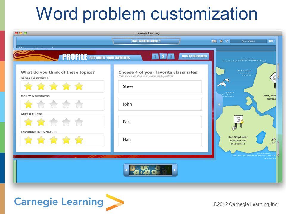 ©2012 Carnegie Learning, Inc. Word problem customization