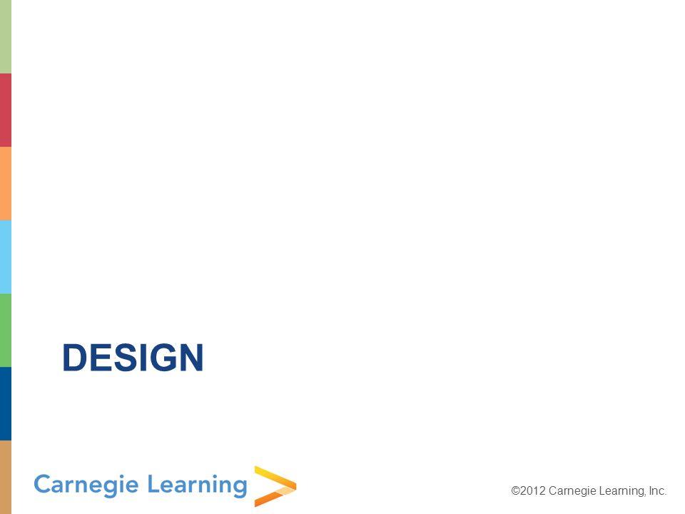 ©2012 Carnegie Learning, Inc. DESIGN
