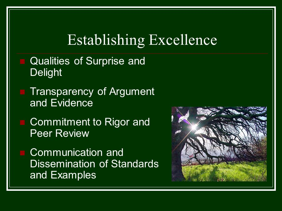 Establishing Excellence Qualities of Surprise and Delight Transparency of Argument and Evidence Commitment to Rigor and Peer Review Communication and Dissemination of Standards and Examples
