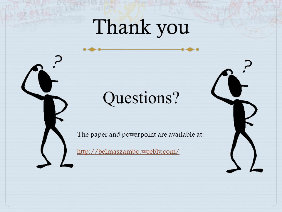 Thank you Questions? The paper and powerpoint are available at: http://belmaszambo.weebly.com/