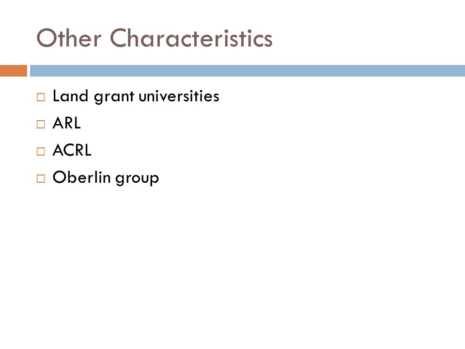 Other Characteristics  Land grant universities  ARL  ACRL  Oberlin group