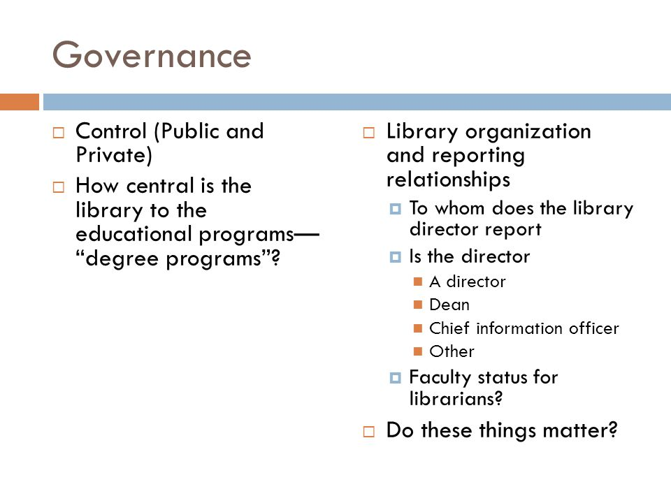 Governance  Control (Public and Private)  How central is the library to the educational programs— degree programs .