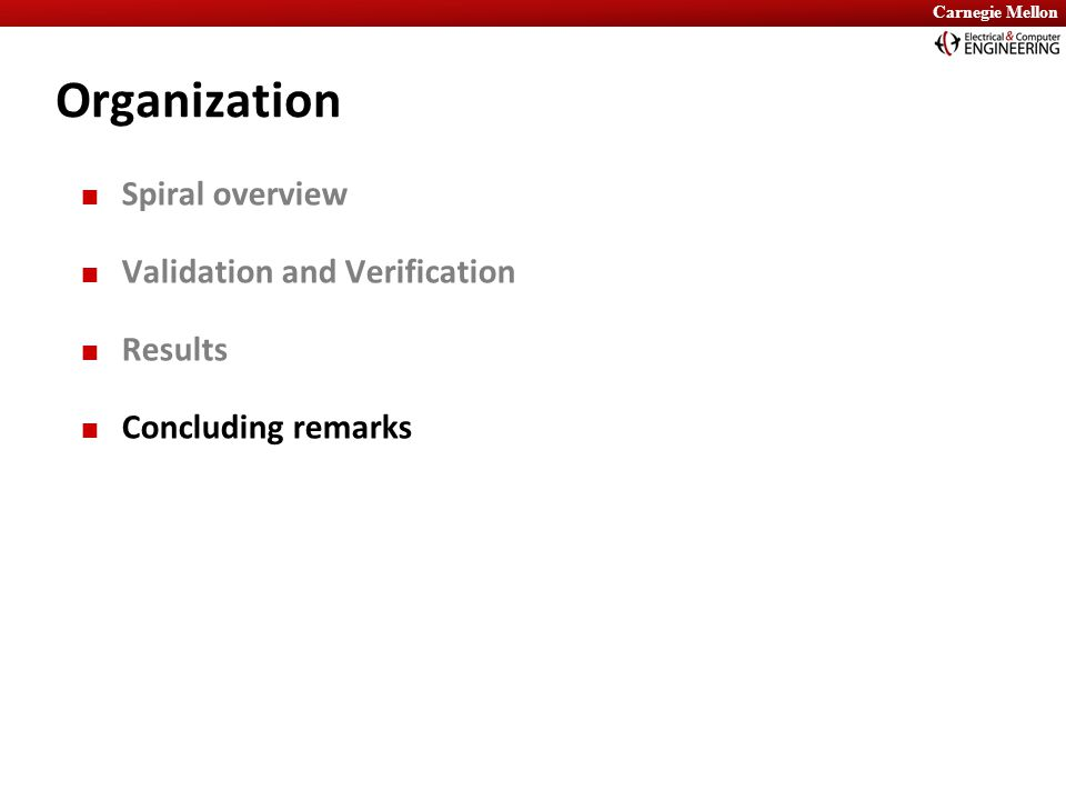 Carnegie Mellon Organization Spiral overview Validation and Verification Results Concluding remarks